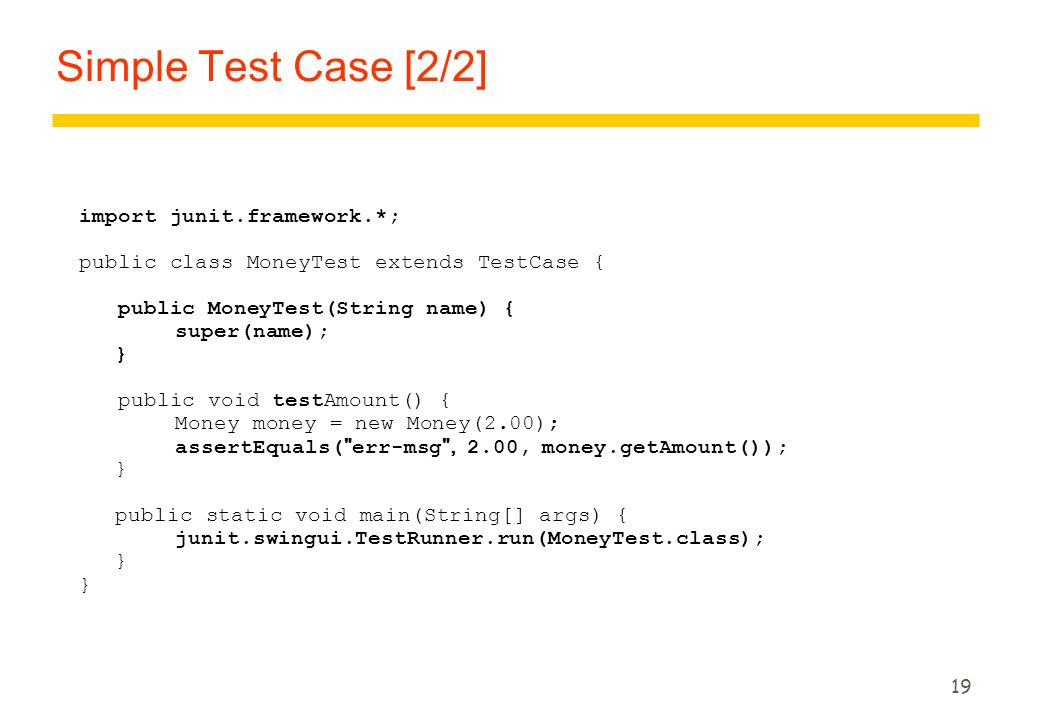 Simple Test Case [2/2] import junit.framework.*;